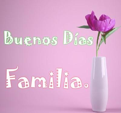 Imágenes con Mensajes de Buenos Días Familia
